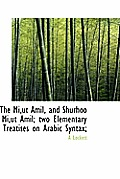 The Mi, UT Amil, and Shurhoo Mi, UT Amil; Two Elementary Treatises on Arabic Syntax;