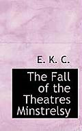 The Fall of the Theatres Minstrelsy