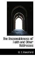 The Reasonableness of Faith and Other Addresses