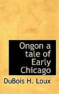 Ongon a Tale of Early Chicago