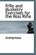 Rifle and Musketry Exercises for the Ross Rifle