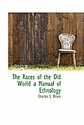 The Races of the Old World a Manual of Ethnology
