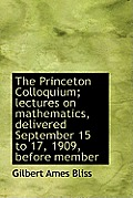 The Princeton Colloquium; Lectures on Mathematics, Delivered September 15 to 17, 1909, Before Member