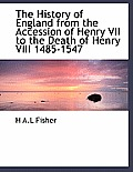The History of England from the Accession of Henry VII to the Death of Henry VIII 1485-1547