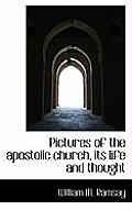 Pictures of the Apostolic Church, Its Life and Thought