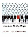Lectures on the Philosophy of Religion,