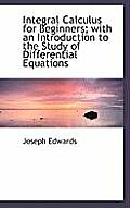 Integral Calculus for Beginners; With an Introduction to the Study of Differential Equations