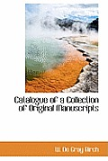 Catalogue of a Collection of Original Manuscripts