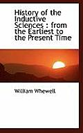 History of the Inductive Sciences: From the Earliest to the Present Time