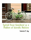 Typhoid Fever Considered as a Problem of Scientific Medicine