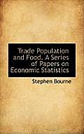 Trade Population and Food. a Series of Papers on Economic Statistics