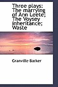 Three Plays: The Marrying of Ann Leete; The Voysey Inheritance; Waste