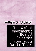 The Oxford Movement: Being a Selection from Tracts for the Times