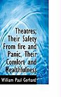 Theatres; Their Safety from Fire and Panic, Their Comfort and Healthfulness