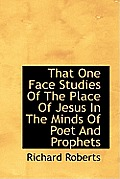 That One Face Studies of the Place of Jesus in the Minds of Poet and Prophets