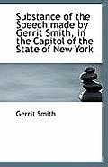 Substance of the Speech Made by Gerrit Smith, in the Capitol of the State of New York
