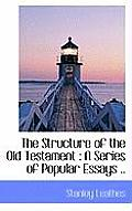 The Structure of the Old Testament: A Series of Popular Essays ..