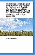 The Social Condition and Education of the People in England and Europe, Shewing the Results of the P