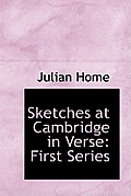 Sketches at Cambridge in Verse: First Series