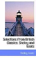 Selections from British Classics: Shelley and Keats