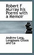 Robert F Murray His Poems with a Memoir