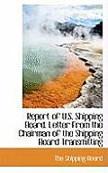 Report of U.S. Shipping Board. Letter from the Chairman of the Shipping Board Transmitting