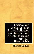 Critical and Miscellaneous Essays Collected and Republished the Life of Heyne German Playwrights