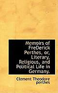 Memoirs of Frederick Perthes, Or, Literary, Religious, and Political Life in Germany.