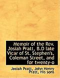 Memoir of the REV. Josiah Pratt, B.D Late Vicar of St. Stephen's, Coleman Street, and for Twenty-O