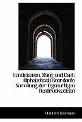Londinismen, Slang Und Cant; Alphabetisch Geordnete Sammlung Der Eigenartigen Ausdruckweisen