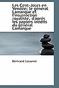 Les Cent-Jours En Vend E; Le G N Ral Lamarque Et L'Insurrection Royaliste, D'Apr?'s Les Papiers in Di