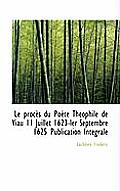 Le Proc?'s Du Po Te Th Ophile de Viau 11 Juillet 1623-Ler Septembre 1625 Publication Int Grale
