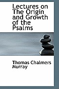 Lectures on the Origin and Growth of the Psalms