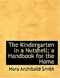 The Kindergarten in a Nutshell; A Handbook for the Home