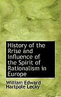 History of the Rrise and Influence of the Spirit of Rationalism in Europe