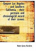 Greater Los Angeles and Southern California,: Their Portraits and Chronological Record of Their Car