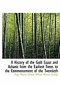 A History of the Gold Coast and Ashanti from the Earliest Times to the Commencement of the Twentieth, Volume II of II