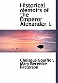 Historical Memoirs of the Emperor Alexander I.