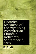 Historical Discourse of the Wyalusing Presbyterian Church: Delivered September 5, 1869