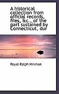 A Historical Collection from Official Records, Files, &C., of the Part Sustained by Connecticut, Dur
