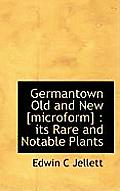 Germantown Old and New [Microform]: Its Rare and Notable Plants