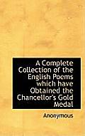 A Complete Collection of the English Poems Which Have Obtained the Chancellor's Gold Medal