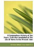 A Compendious History of the Popes, from the Foundation of the See of Rome to the Present Time