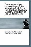 Commemorative Proceedings of the Athenaeum Club, on the Death of Abraham Lincoln, President of the U