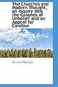 The Churches and Modern Thought, an Inquiry Into the Grounds of Unbelief and an Appeal for Candour