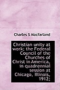 Christian Unity at Work; The Federal Council of the Churches of Christ in America, in Quadrennial Se
