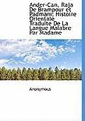 Ander-Can, Raja de Brampour Et Padmani; Histoire Orientale Traduite de La Langue Malabre Par Madame