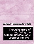 The Adventure of Life; Being the William Belden Noble Lectures for 1911