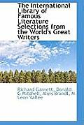 The International Library of Famous Literature Selections from the World's Great Writers