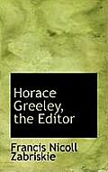 Horace Greeley, the Editor